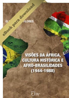 Capa para VISÕES DA ÁFRICA, CULTURA HISTÓRICA E AFRO-BRASILIDADES (1944-1988)
