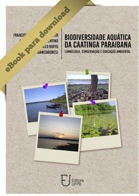 Capa para BIODIVERSIDADE AQUÁTICA DA CAATINGA PARAIBANA: LIMNOLOGIA, CONSERVAÇÃO E EDUCAÇÃO AMBIENTAL