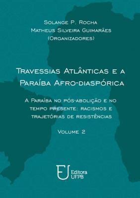 Capa para Travessias atlânticas e a Paraíba afro-diaspórica: A Paraíba no pós-abolição e no tempo presente: racismos e trajetórias de resistência - Volume 2