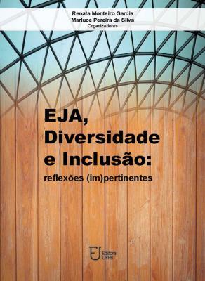 Capa para EJA, DIVERSIDADE E INCLUSÃO: reflexões (im)pertinentes
