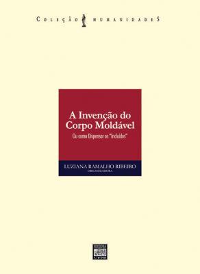 """Capa para A INVENÇÃO DO CORPO MOLDÁVEL: OU COMO DISPENSAR OS """"INCLUÍDOS"""""""