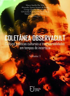 Capa para Coletânea ObservaCult: Cultura, Políticas Culturais e Transversalidades em Tempos  de Incerteza - Vol. 1