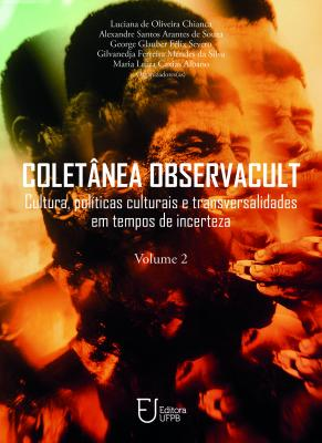 Capa para Coletânea ObservaCult: Cultura, Políticas Culturais e Transversalidades em Tempos de Incerteza - Vol. 2