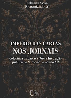 Capa para Império das Cartas nos Jornais: Coletânea de cartas sobre a instrução pública no Nordeste do século XIX
