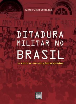 Capa para Ditadura militar no Brasil: a vez e a voz dos perseguidos