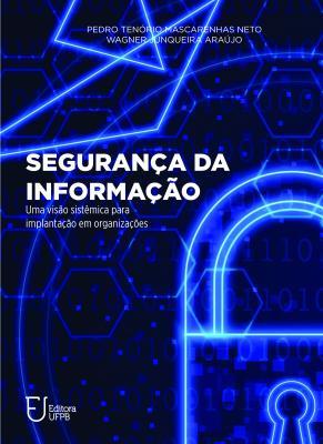 Capa para Segurança da informação: Uma visão sistêmica para implantação em organizações