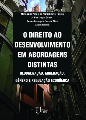 Capa para O DIREITO AO DESENVOLVIMENTO EM ABORDAGENS DISTINTAS: globalização, mineração, gênero e regulação econômica