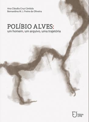 Capa para Políbio Alves: Um Homem, Um Arquivo, Uma Trajetória