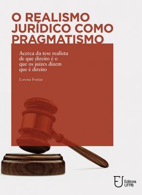 Capa para O realismo jurídico como pragmatismo: acerca da tese realista de que direito é o que os juízes dizem que é direito