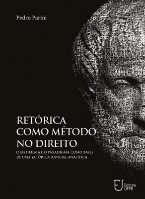 Capa para Retórica como método no direito: o entimema e o paradigma como bases de uma retórica judicial analítica