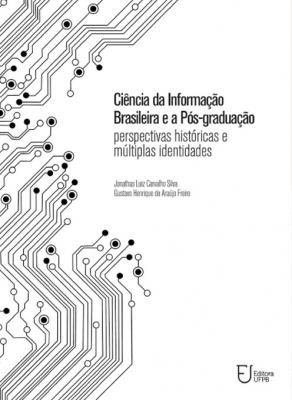 Capa para Ciência da informação brasileira e a pós-graduação: perspectivas históricas e múltiplas identidades