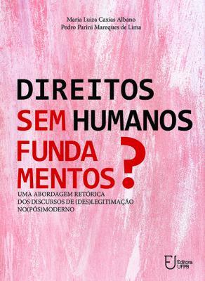 Capa para Direitos Humanos Sem Fundamentos? Uma Abordagem Retórica dos Discursos de (Des) Legitimação no (Pós) Moderno