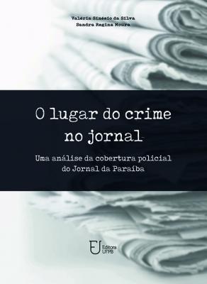 Capa para O Lugar do Crime no Jornal: Uma Análise da Cobertura Policial do Jornal da Paraíba