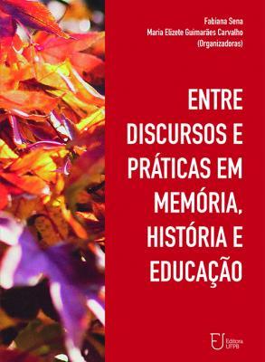 Capa para Entre discursos e práticas em memória, história e educação