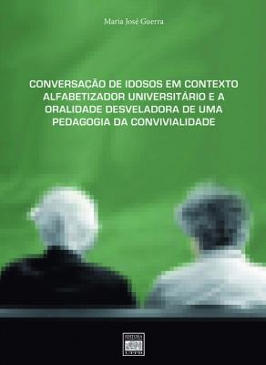 Capa para Conversação de Idosos em Contexto Alfabetizador Universitário e a Oralidade Desveladora de uma Pedagogia da Convivialidade