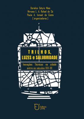 Capa para Trilhos, luzes e salubridade: inovações técnicas na cidade entre os séculos XIX-XX