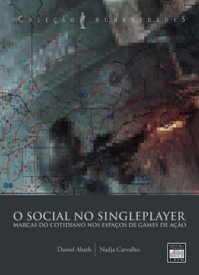 Capa para O SOCIAL NO SINGLEPLAYER: MARCAS DO COTIDIANO NOS ESPAÇOS DE GAMES DE AÇÃO