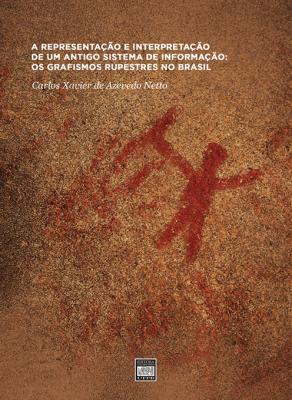 Capa para A REPRESENTAÇÃO E INTERPRETAÇÃO DE UM ANTIGO SISTEMA DE INFORMAÇÃO: OS GRAFISMOS RUPESTRES NO BRASIL