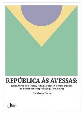 Capa para República às Avessas: Narradores de Cômico, Cultura Política e Coisa Pública no Brasil Contemporâneo (1993-1930)