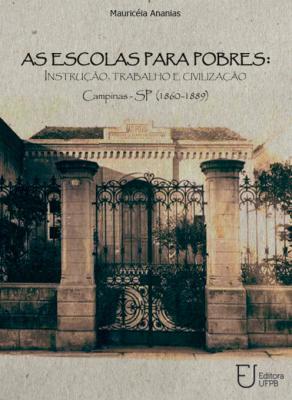 Capa para As Escolas para Pobres: Instrução, Trabalho e Civilização: Campinas-SP, 1860-1889
