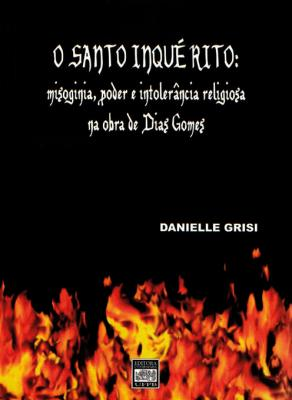 Capa para O SANTO INQUÉRITO: MISOGINIA, PODER E INTOLERÂNCIA RELIGIOSA NA OBRA DE DIAS GOMES