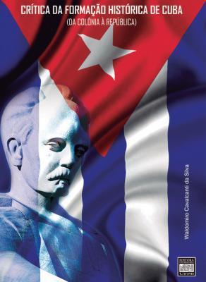 Capa para CRÍTICA DA FORMAÇÃO HISTÓRICA DE CUBA: (DA COLÔNIA À REPÚBLICA)