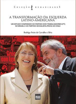 Capa para A transformação da esquerda latino-americana: um estudo comparado dos Partido dos Trabalhadores (PT) no Brasil do Partido Socialista (PSCH) no Chile