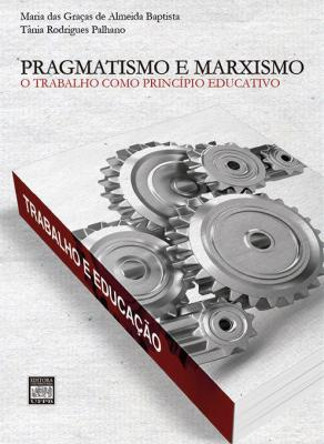 Capa para Pragmatismo e marxismo: o trabalho como princípio educativo