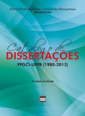 Capa para CATÁLOGO DE DISSERTAÇÕES: PROGRAMA DE PÓS-GRADUAÇÃO EM CIÊNCIA DA INFORMAÇÃO - UFPB (1980 - 2013)