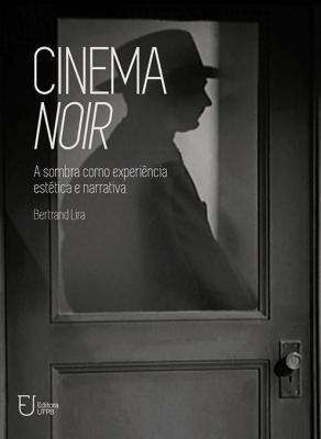 Capa para Cinema noir: a sombra como experiência estética e narrativa