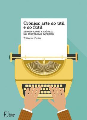 Capa para Crônica: arte do útil e do fútil: ensaio sobre a crônica no jornalismo impresso