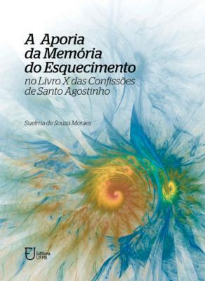 Capa para A aporia da memória do esquecimento no livro X das confissões de santo Agostinho