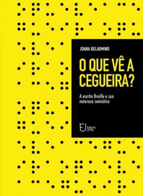 Capa para O que vê a cegueira? a escrita Braille e sua natureza semiótica