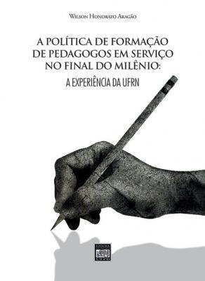 Capa para A política de formação de pedagogos em serviço no final do milênio: experiência da UFRN