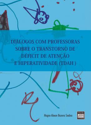 Capa para DIÁLOGOS COM PROFESSORAS SOBRE O TRANSTORNO DE DÉFICIT DE ATENÇÃO E HIPERATIVIDADE (TDAH)
