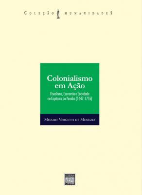 Capa para Colonialismo em ação: fiscalismo, economia e sociedade na capitania da Paraíba (1647-1755)