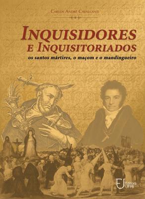 Capa para Inquisidores e inquisitoriados: os santos mártires, o maçon e o mandingueiro