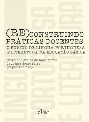 Capa para (Re)construindo práticas docentes: o ensino de língua portuguesa e literatura na educação básica