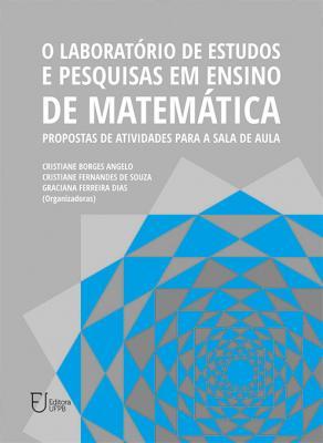 Capa para O Laboratório de estudos e pesquisas em ensino de matemática: propostas de atividades para a sala de aula