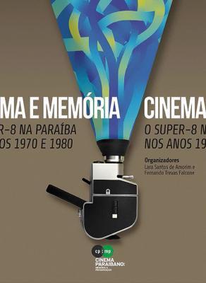 Capa para Cinema e memória: o Super-8 na Paraíba nos anos 1970 e 1980