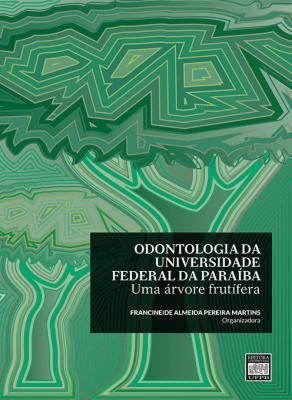 Capa para ODONTOLOGIA DA UNIVERSIDADE FEDERAL DA PARAÍBA: UMA ÁRVORE FRUTÍFERA