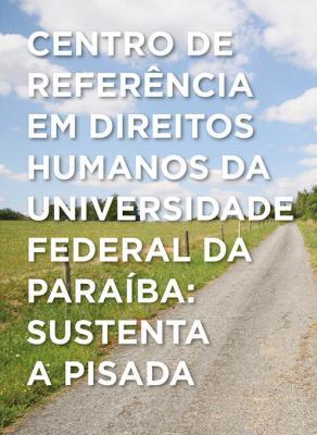 Capa para CENTRO DE REFERÊNCIA EM DIREITOS HUMANOS DA UNIVERSIDADE FEDERAL DA PARAÍBA: SUSTENTA A PISADA