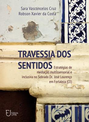 Capa para Travessia dos sentidos: estratégias de mediação multissensorial e inclusiva no Sobrado Dr. José Lourenço em Fortaleza (CE)