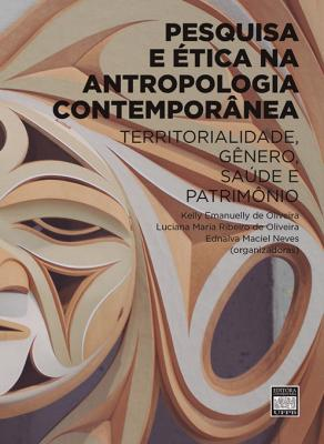 Capa para PESQUISA E ÉTICA NA ANTROPOLOGIA CONTEMPORÂNEA: TERRITORIALIDADE, GÊNERO, SAÚDE E PATRIMÔNIO