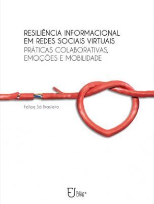 Capa para Resiliência informacional em redes sociais virtuais: práticas colaborativas, emoções e mobilidade