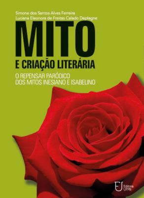 Capa para Mito e criação literária: o repensar paródico dos mitos Inesiano e Isabelino