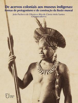Capa para De acervos coloniais aos museus indígenas: formas de protagonismo e de construção da ilusão museal