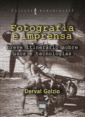 Capa para FOTOGRAFIA E IMPRENSA: BREVE ITNERÁRIO SOBRE USOS E TECNOLOGIAS