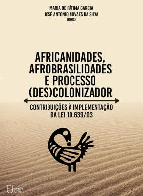 Capa para AFRICANIDADES, AFROBRASILIDADES E PROCESSO (DES)COLONIZADOR: CONTRIBUIÇÕES À IMPLEMENTAÇÃO DA LEI 10.639/03