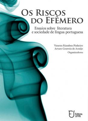 Capa para Os Riscos do Efêmero: Ensaios Sobre Literatura e Sociedade de Língua Portuguesa